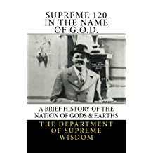 Supreme 120 In The Name of G.O.D.: A Brief History of the Nation of Gods & Earths