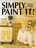 Simply Paint It!, Seventy-Five Projects Featuring Delta Paints and Designers Staff, 0873417887