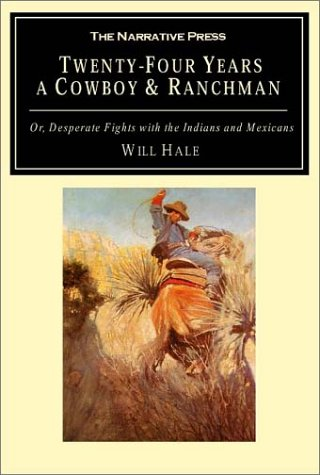 Twenty-Four Years a Cowboy and Ranchman in Southern Texas and Old Mexico: Or, Desperate Fights with the Indians and Mexicans pdf epub