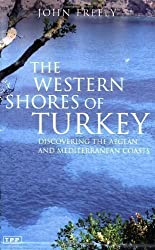The Western Shores of Turkey: Discovering the Aegean and Mediterranean Coasts by Freely, John (2004)