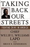 Taking Back Our Streets, Willie L. Williams and Bruce B. Henderson, 0684802775