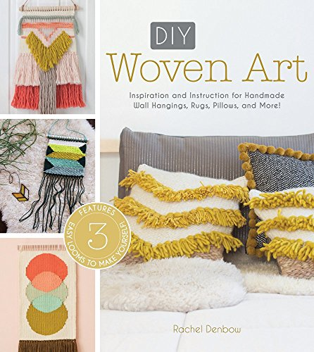 DIY Woven Art: Inspiration and Instruction for Handmade Wall Hangings, Rugs, Pillows and More!