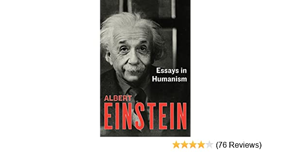 Essays In Humanism  Kindle Edition By Albert Einstein Politics  Essays In Humanism  Kindle Edition By Albert Einstein Politics  Social  Sciences Kindle Ebooks  Amazoncom