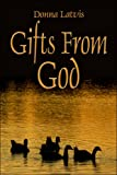 Gifts from God, Donna Latvis, 1413765777