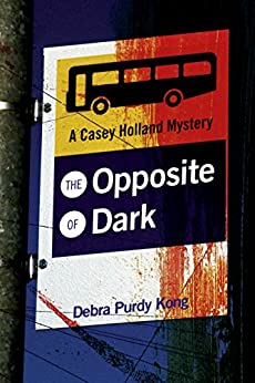 The Opposite of Dark (Casey Holland Mysteries Book 1) by [Purdy Kong, Debra]