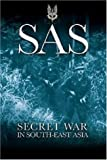 SAS: Secret War in South-East Asia (Greenhill Military Paperback)