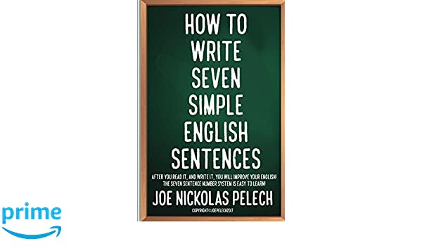 HOW TO WRITE SEVEN SIMPLE ENGLISH SENTENCES: AFTER YOU READ IT, AND