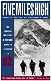 img - for Five Miles High: The Thrilling True Story of the First American Expedition to K2 book / textbook / text book