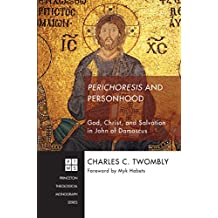 Perichoresis and Personhood: God, Christ, and Salvation in John of Damascus (Princeton Theological Monograph Series Book 216)