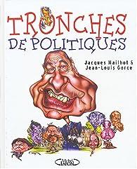 Tronches de politiques par Jacques Mailhot