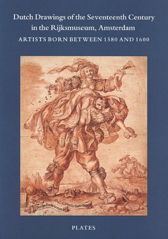 Dutch Drawings Of The Seventeenth Century In The Rijksmuseum, Amsterdam: Artists Born Between 1580 And 1600 (Catalogue Of The Dutch And Flemish Drawings In The Rijkspren)