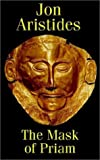 The Mask of Priam, Jon Aristides, 1904224733