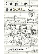 Composing the Soul: Reaches of Nietzsche's Psychology
