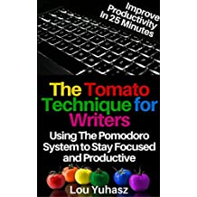 The Tomato Technique for Writers: Increase your Productivity in 25 Minutes a Day