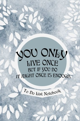 Download You Only Live Once But If You Do It Right Once Is Enough- To Do List Notebook: Daily Planner and Day Organizer To Do List (Volume 1) pdf