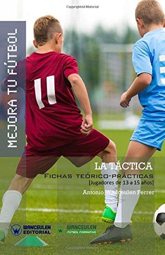 Mejora tu Fútbol. La Técnica: Fichas teórico-prácticas para jugadores de 13 a 15 años