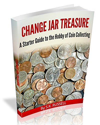 CHANGE JAR TREASURE: A Starter Guide to the Hobby of Coin Collecting by [RUSSELL, S.K.]