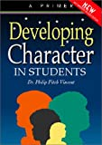 Developing Character in Students : A Primer for Teachers, Parents and Communities, Vincent, Philip Fitch, 1892056046