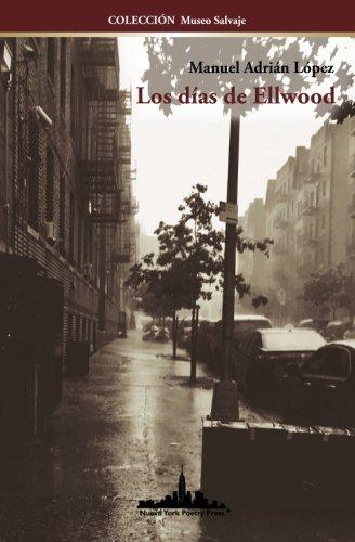 Los días de Ellwood (Colección Museo Salvaje) (Volume 4) (Spanish Edition) by Nueva York Poetry Press LLC