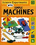 Science Experiments with Simple Machines, Dorothy M. Jackson and Sally Nankivell-Aston, 0531145794