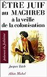 Etre juif au Maghreb à la veille de la colonisation par Taïeb