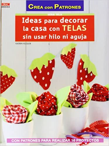 Ideas para decorar la casa con telas sin usar hilo ni aguja (Spanish) Paperback – March 1, 2014