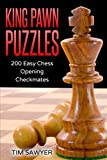 King Pawn Puzzles: 200 Easy Chess Opening Checkmates (easy Puzzles)-Tim Sawyer