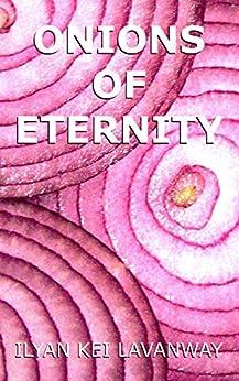 Onions of Eternity by [Lavanway, Ilyan]