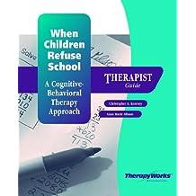 When Children Refuse School: A Cognitive Behaviorial Therapy Approach : Therapist Guide