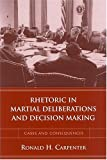 Rhetoric in Martial Deliberations and Decision Making, Ronald H. Carpenter, 1570035555