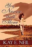 You Never Walk Alone, Kay E. Neil, 1448943779