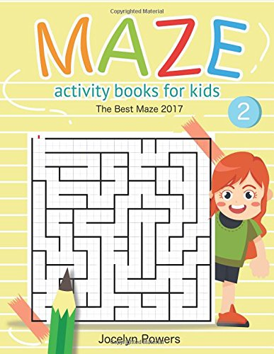 Read Online Maze Activity Books For Kids 2 : The Best Maze 2017: Mazes For Kids Ages 4-8 (Maze Workbook For Kids) (Volume 2) PDF