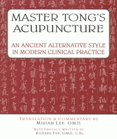 Master Tong's Acupuncture: An Ancient Alternative Style In Modern Clinical Practice