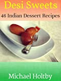 Desi Sweets: 46 Indian Dessert Recipes