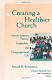 Creating a Healthier Church: Family Systems Theory, Leadership and Congregational Life (Creative Pastoral Care and Counseling Series)