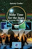 img - for Make Time for the Stars: Fitting Astronomy into Your Busy Life (The Patrick Moore Practical Astronomy Series) by Antony Cooke (2009-04-28) book / textbook / text book