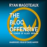 The League of Allied Worlds: The Bloc Offensive | Ryan Magoteaux