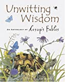 Unwitting Wisdom : An Anthology of Aesop's Fables