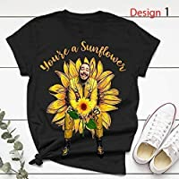 You're A Sunflower Leave M e Tshirt, Hipphop Tshirt, Music Tshirt Gift For Men And Women Unisex T-shirt - Hoodie - Sweater - Long Sleeve - Tank Top