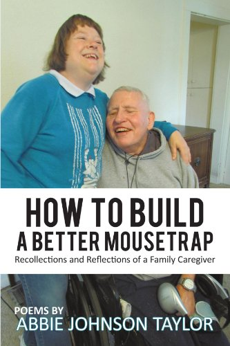 How To Build A Better Mousetrap: Recollections and Reflections of a Family Caregiver