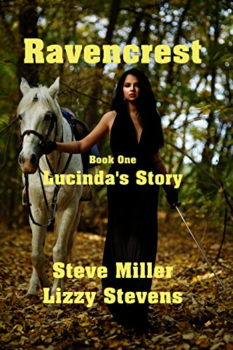 Lucinda doesn't know whether to run or to embrace this crazy new life she has inherited. Lucinda's Story: Book One (Ravencrest 1)  by Lizzy Stevens & Steve Miller