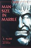 Man Size in Marble, E. Nesbit, 0929605721