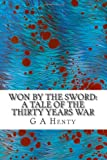 Won by the Sword: a Tale of the Thirty Years War, G. A. Henty, 1490364404