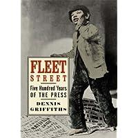 Fleet Street: Five Hundred Years of the Press