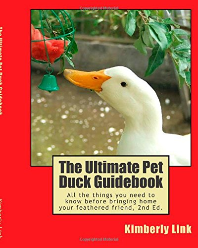 The Ultimate Pet Duck Guidebook: All the things you need to know before bringing home your feathered friend. pdf epub