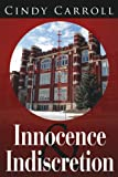 Innocence and Indiscretion, Cindy Carroll, 1425943411