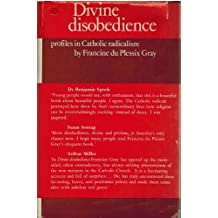 Divine Disobedience: Profiles in Catholic Radicalism by Francine du Plessix Gray (1971-01-28)