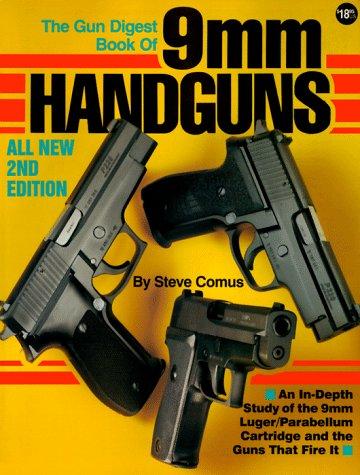The Gun Digest Book of 9mm Handguns: An In-Depth Study of the 9mm Luger / Parabellum Cartridge & the Guns That Fire it