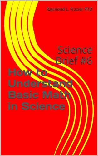 How to Understand Basic Math in Science: Science Brief #6 (Science Briefs)