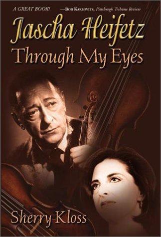 Read Online Jascha Heifetz Through My Eyes PDF
